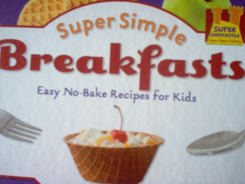 cookbook  - Cookbook Review:  Super Simple Breakfasts:  Easy No-Bake Recipes For Kids