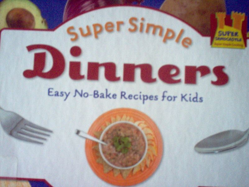 cookbook  - Cookbook Review:  Super Simple Dinners:  Easy No-Bake Recipes For Kids